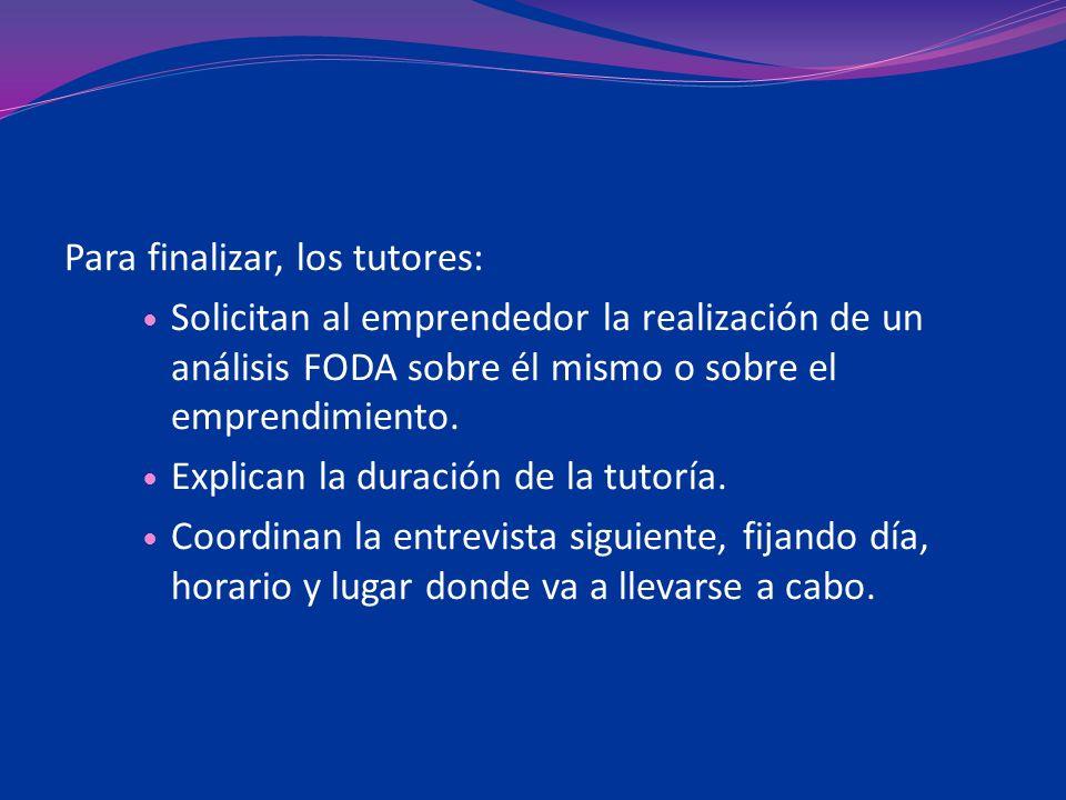Para finalizar, los tutores: Solicitan al emprendedor la realización de un análisis FODA sobre él mismo o sobre el emprendimiento. Explican la duració