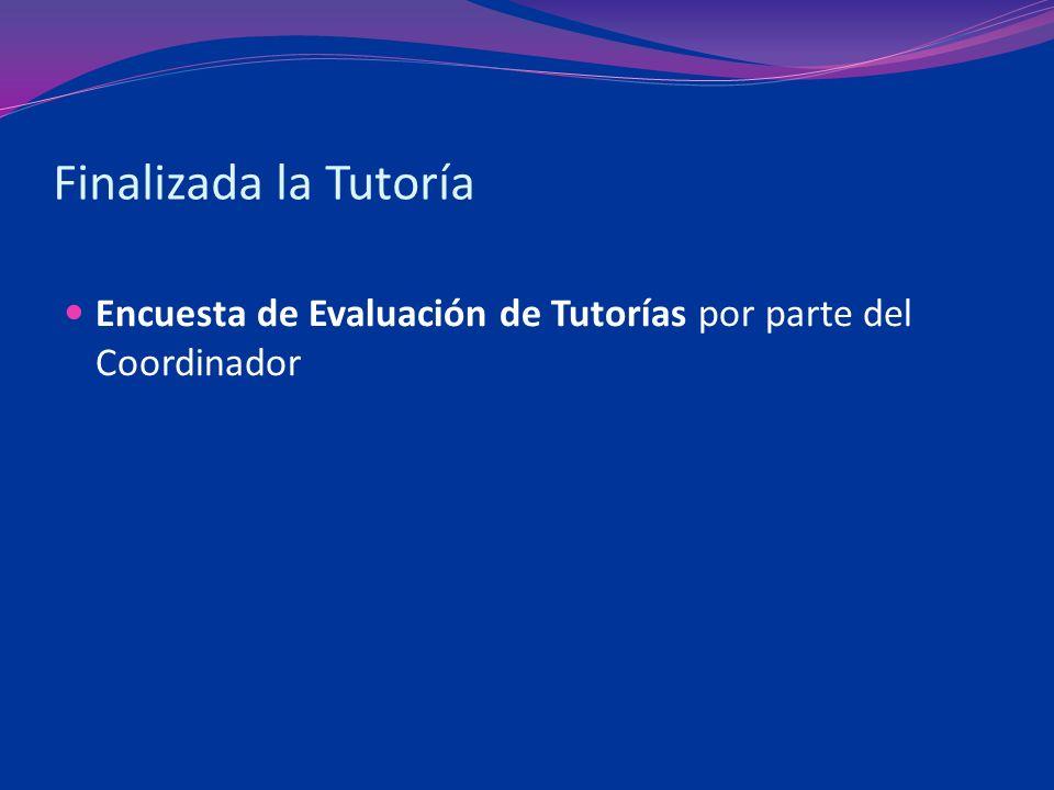 Finalizada la Tutoría Encuesta de Evaluación de Tutorías por parte del Coordinador