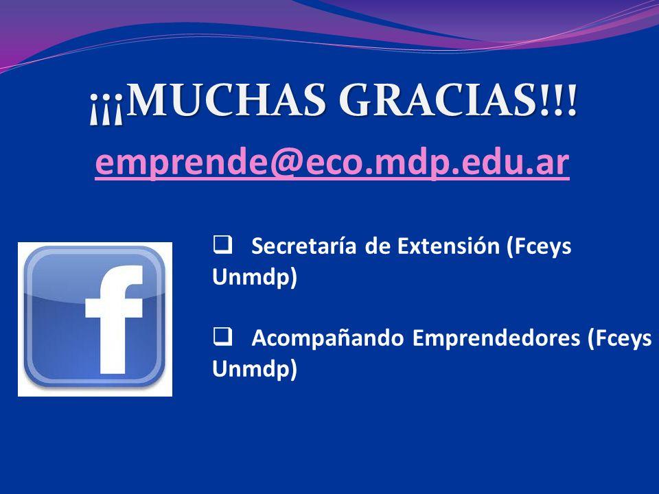 ¡¡¡MUCHAS GRACIAS!!! emprende@eco.mdp.edu.ar Secretaría de Extensión (Fceys Unmdp) Acompañando Emprendedores (Fceys Unmdp)