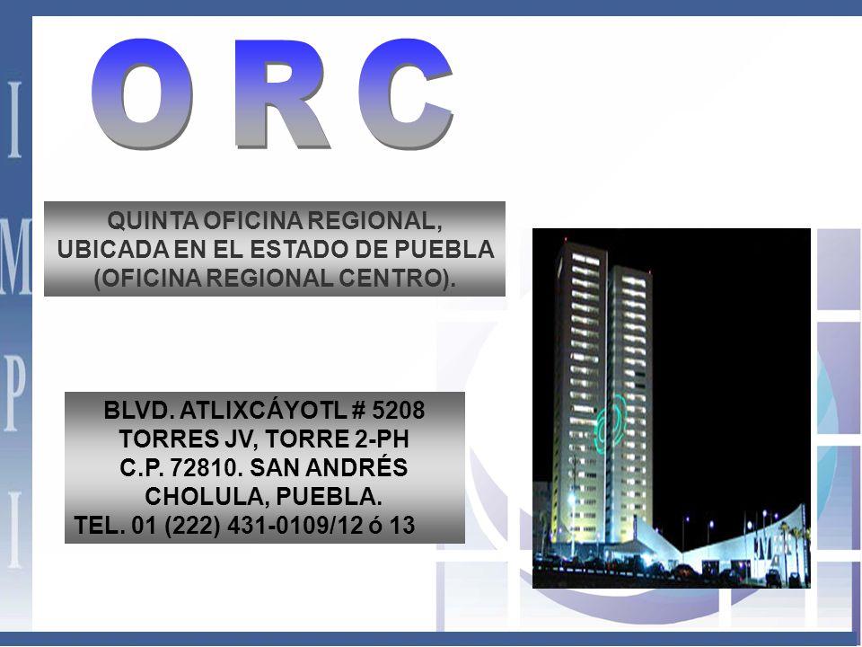 QUINTA OFICINA REGIONAL, UBICADA EN EL ESTADO DE PUEBLA (OFICINA REGIONAL CENTRO).