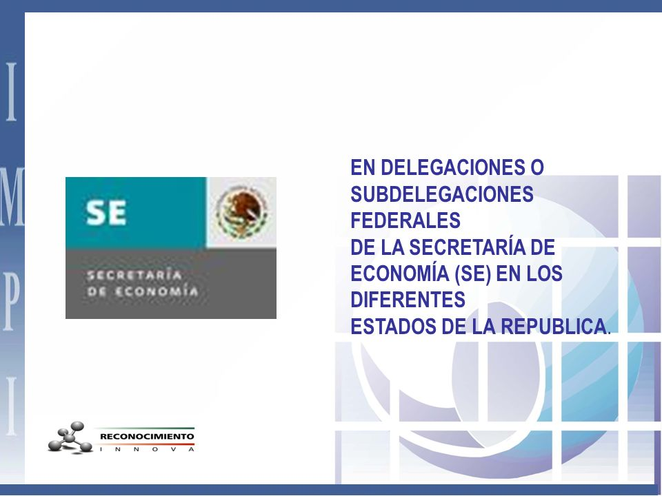 EN DELEGACIONES O SUBDELEGACIONES FEDERALES DE LA SECRETARÍA DE ECONOMÍA (SE) EN LOS DIFERENTES ESTADOS DE LA REPUBLICA.