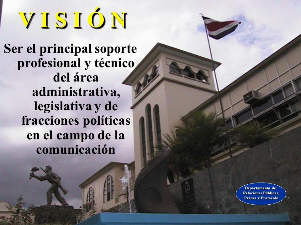 M I S I Ó N El Departamento de Relaciones Públicas, Prensa y Protocolo tiene la misión de informar al público interno y externo la labor de los legisl