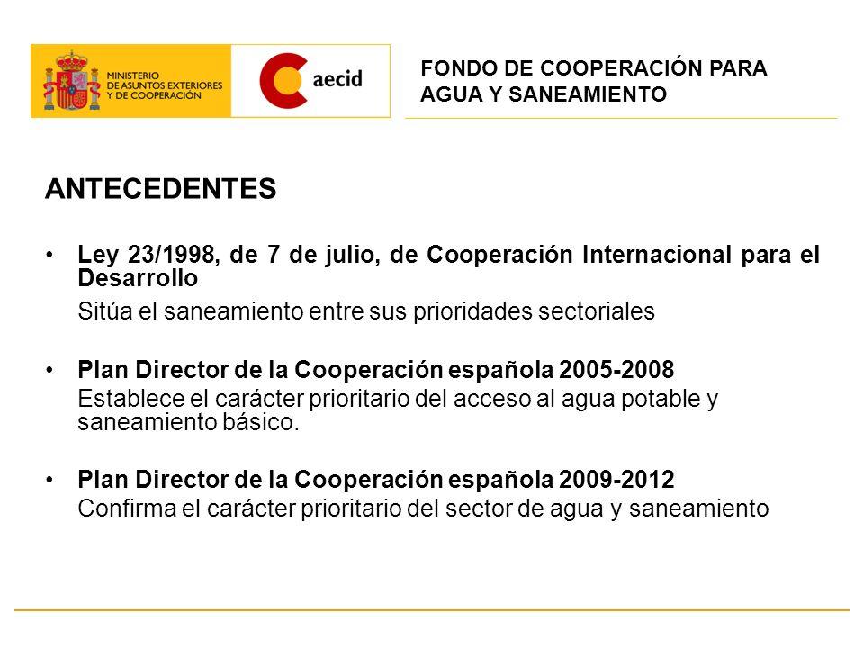 ANTECEDENTES Ley 23/1998, de 7 de julio, de Cooperación Internacional para el Desarrollo Sitúa el saneamiento entre sus prioridades sectoriales Plan D