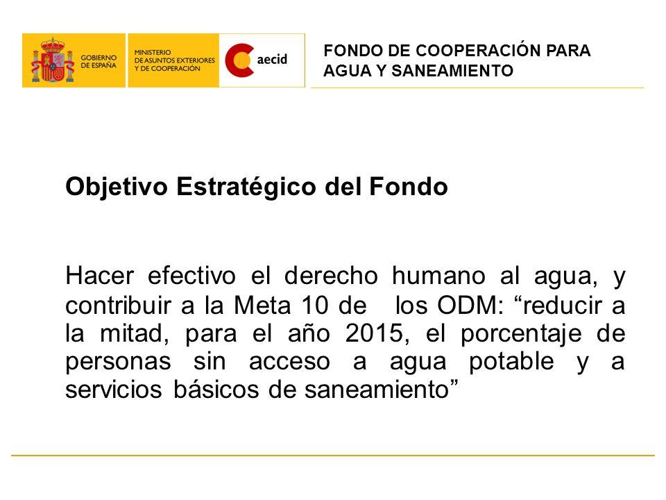 Objetivo Estratégico del Fondo Hacer efectivo el derecho humano al agua, y contribuir a la Meta 10 de los ODM: reducir a la mitad, para el año 2015, e