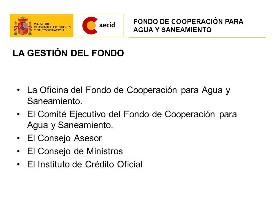 LA GESTIÓN DEL FONDO La Oficina del Fondo de Cooperación para Agua y Saneamiento. El Comité Ejecutivo del Fondo de Cooperación para Agua y Saneamiento