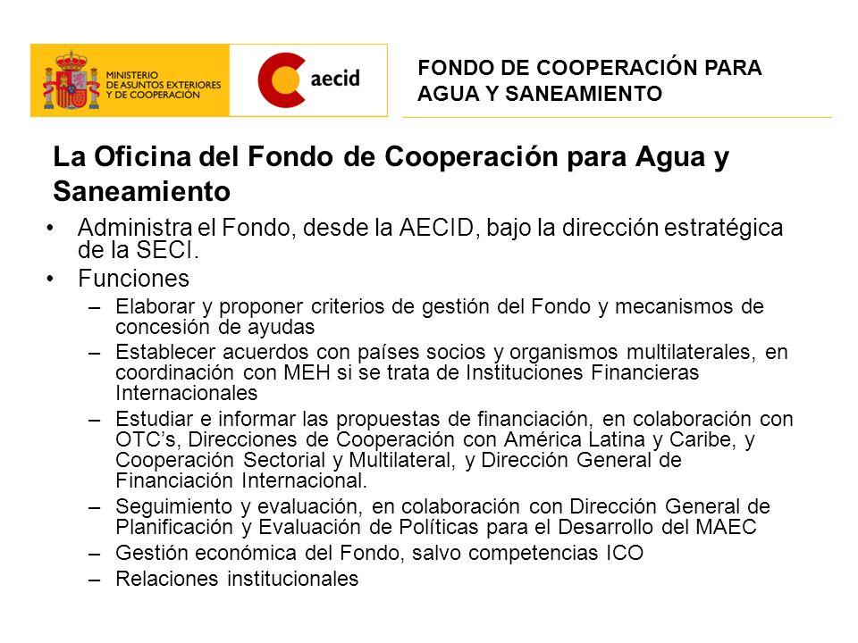 La Oficina del Fondo de Cooperación para Agua y Saneamiento Administra el Fondo, desde la AECID, bajo la dirección estratégica de la SECI. Funciones –