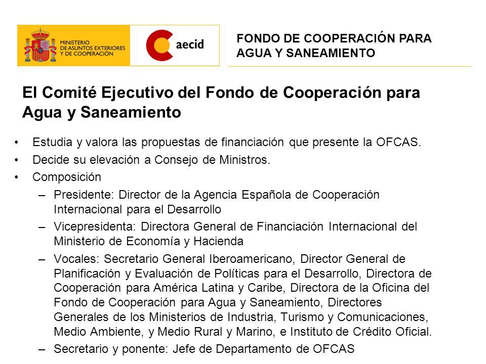 El Comité Ejecutivo del Fondo de Cooperación para Agua y Saneamiento Estudia y valora las propuestas de financiación que presente la OFCAS. Decide su