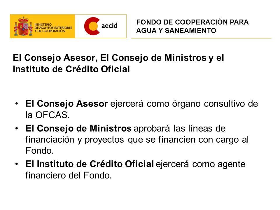 El Consejo Asesor, El Consejo de Ministros y el Instituto de Crédito Oficial El Consejo Asesor ejercerá como órgano consultivo de la OFCAS. El Consejo