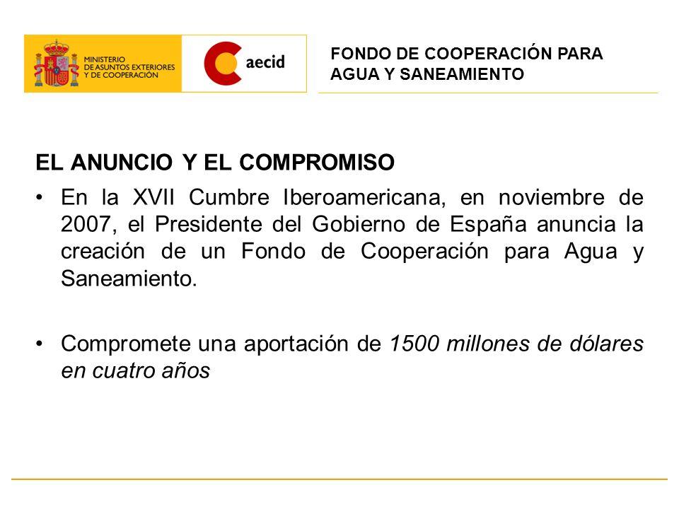EL ANUNCIO Y EL COMPROMISO En la XVII Cumbre Iberoamericana, en noviembre de 2007, el Presidente del Gobierno de España anuncia la creación de un Fond