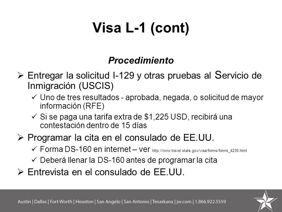 Visa L-1 (cont) Procedimiento Entregar la solicitud I-129 y otras pruebas al S ervicio de Inmigración (USCIS) Uno de tres resultados - aprobada, negad