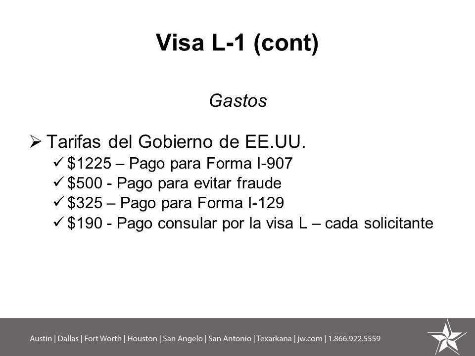 Visa L-1 (cont) Gastos Tarifas del Gobierno de EE.UU. $1225 – Pago para Forma I-907 $500 - Pago para evitar fraude $325 – Pago para Forma I-129 $190 -