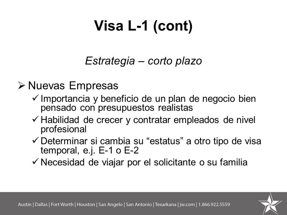 Visa L-1 (cont) Estrategia – corto plazo Nuevas Empresas Importancia y beneficio de un plan de negocio bien pensado con presupuestos realistas Habilid