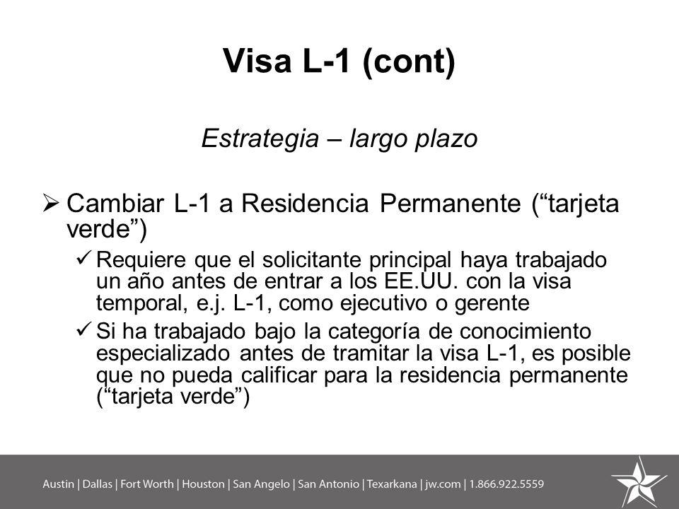 Visa L-1 (cont) Estrategia – largo plazo Cambiar L-1 a Residencia Permanente (tarjeta verde) Requiere que el solicitante principal haya trabajado un a