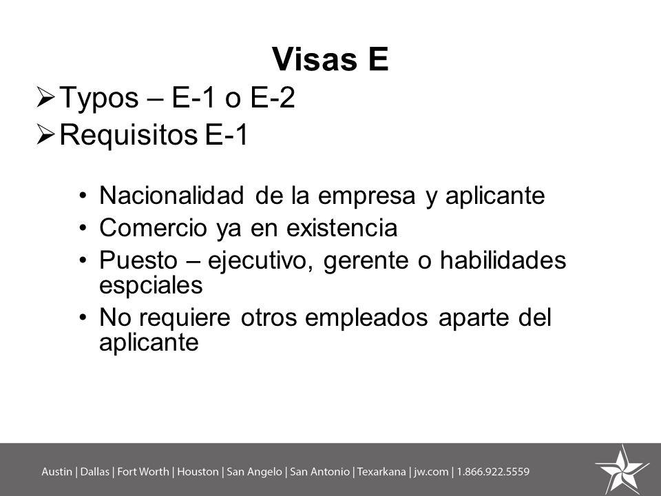Visas E Typos – E-1 o E-2 Requisitos E-1 Nacionalidad de la empresa y aplicante Comercio ya en existencia Puesto – ejecutivo, gerente o habilidades es