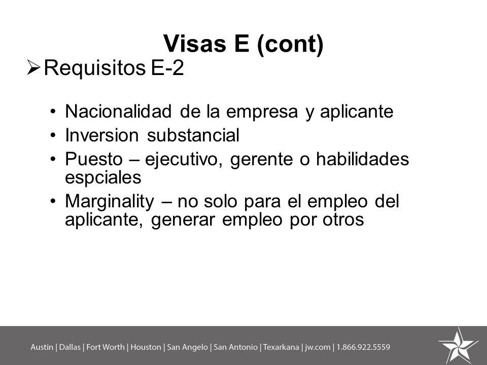 Visas E (cont) Requisitos E-2 Nacionalidad de la empresa y aplicante Inversion substancial Puesto – ejecutivo, gerente o habilidades espciales Margina