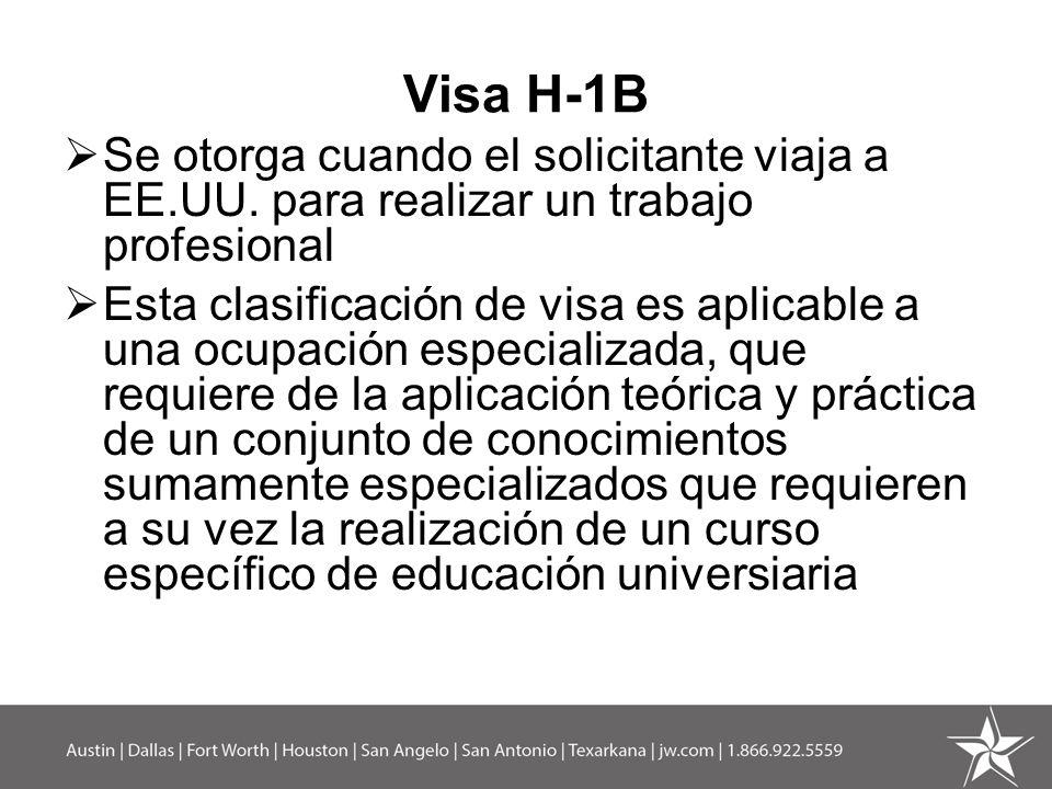 Visa H-1B Se otorga cuando el solicitante viaja a EE.UU. para realizar un trabajo profesional Esta clasificación de visa es aplicable a una ocupación