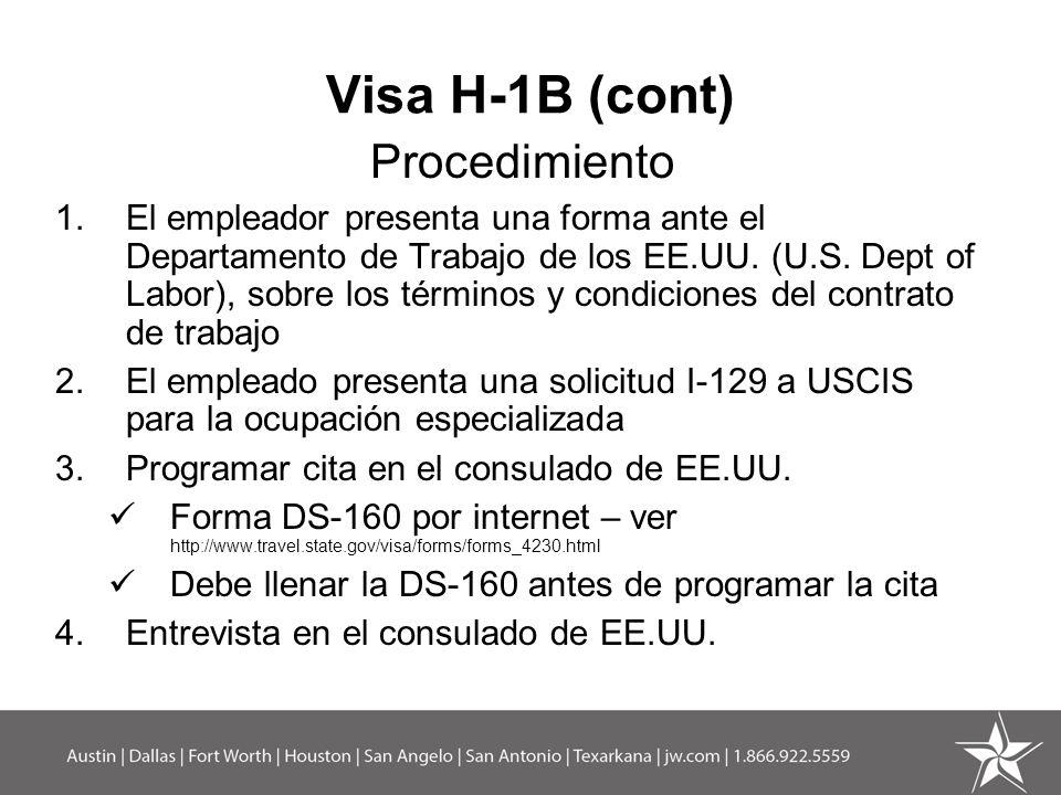 Visa H-1B (cont) Procedimiento 1.El empleador presenta una forma ante el Departamento de Trabajo de los EE.UU. (U.S. Dept of Labor), sobre los término