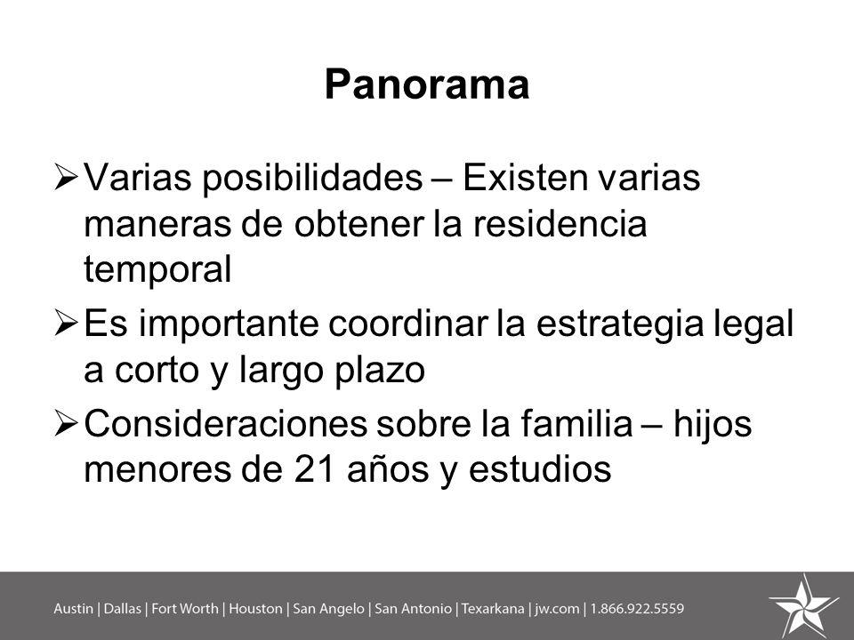 Panorama Varias posibilidades – Existen varias maneras de obtener la residencia temporal Es importante coordinar la estrategia legal a corto y largo p