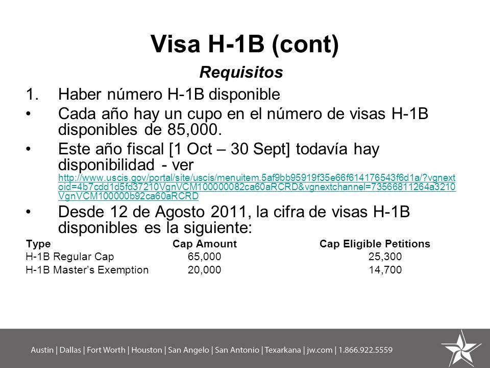 Visa H-1B (cont) Requisitos 1.Haber número H-1B disponible Cada año hay un cupo en el número de visas H-1B disponibles de 85,000. Este año fiscal [1 O