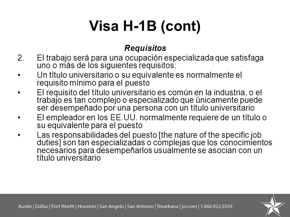 Visa H-1B (cont) Requisitos 2.El trabajo será para una ocupación especializada que satisfaga uno o más de los siguientes requisitos: Un título univers