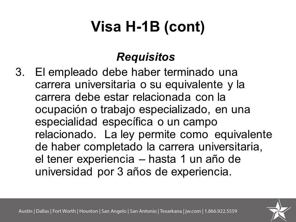Visa H-1B (cont) Requisitos 3.El empleado debe haber terminado una carrera universitaria o su equivalente y la carrera debe estar relacionada con la o