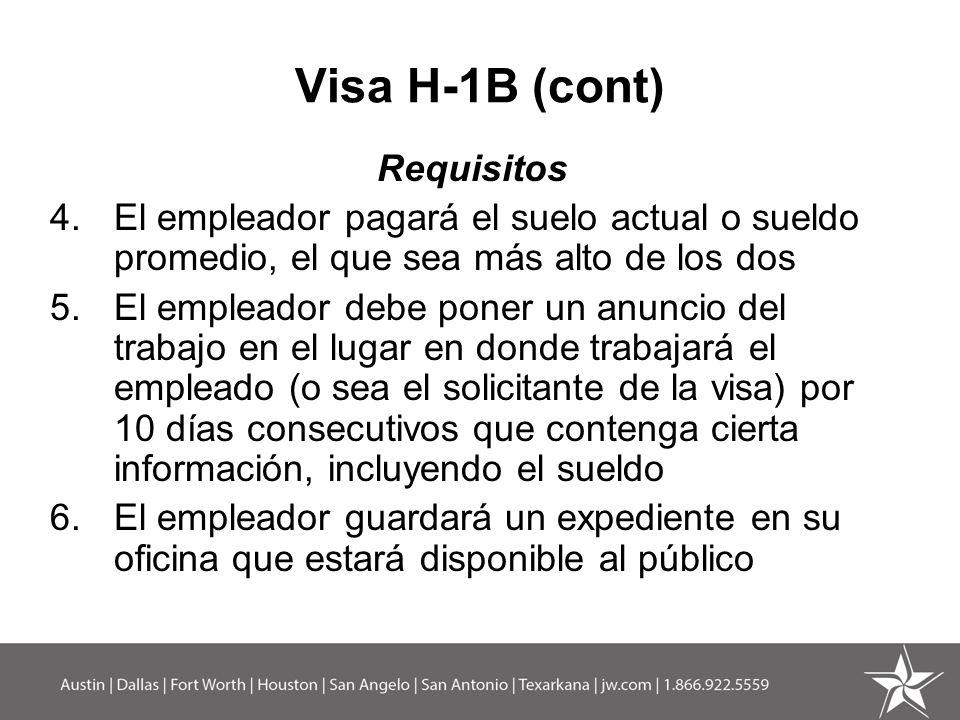 Visa H-1B (cont) Requisitos 4.El empleador pagará el suelo actual o sueldo promedio, el que sea más alto de los dos 5.El empleador debe poner un anunc