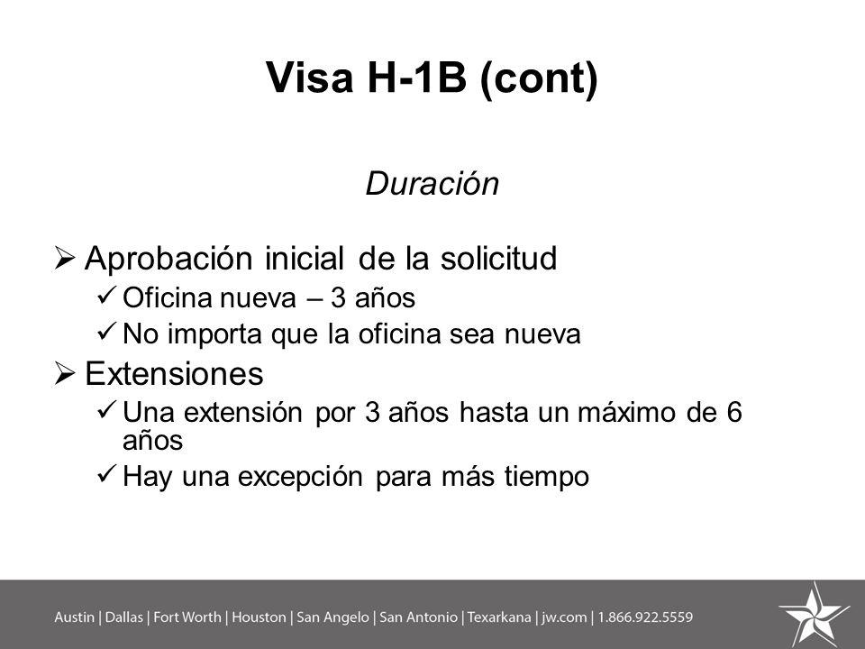 Visa H-1B (cont) Duración Aprobación inicial de la solicitud Oficina nueva – 3 años No importa que la oficina sea nueva Extensiones Una extensión por