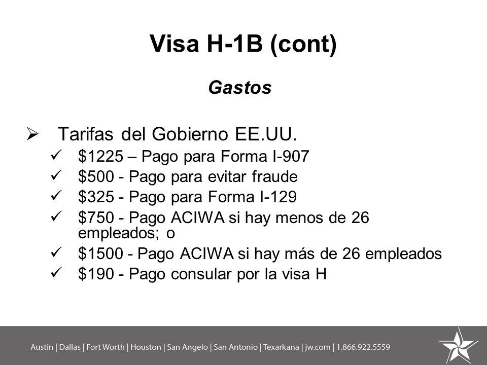 Visa H-1B (cont) Gastos Tarifas del Gobierno EE.UU. $1225 – Pago para Forma I-907 $500 - Pago para evitar fraude $325 - Pago para Forma I-129 $750 - P