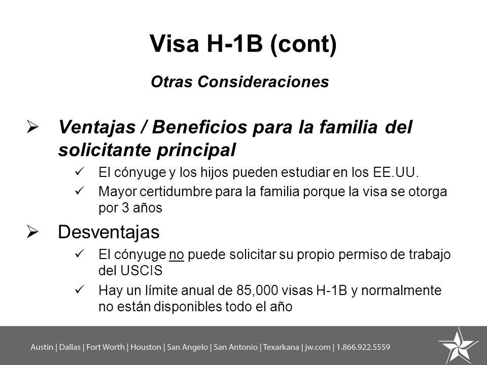 Visa H-1B (cont) Otras Consideraciones Ventajas / Beneficios para la familia del solicitante principal El cónyuge y los hijos pueden estudiar en los E