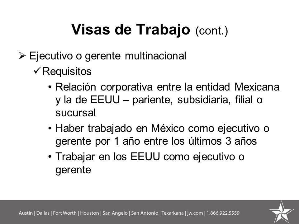Visas de Trabajo (cont.) Ejecutivo o gerente multinacional Requisitos Relación corporativa entre la entidad Mexicana y la de EEUU – pariente, subsidia