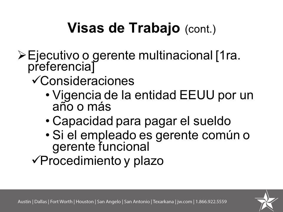 Visas de Trabajo (cont.) Ejecutivo o gerente multinacional [1ra. preferencia] Consideraciones Vigencia de la entidad EEUU por un año o más Capacidad p