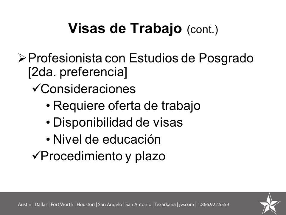 Visas de Trabajo (cont.) Profesionista con Estudios de Posgrado [2da. preferencia] Consideraciones Requiere oferta de trabajo Disponibilidad de visas