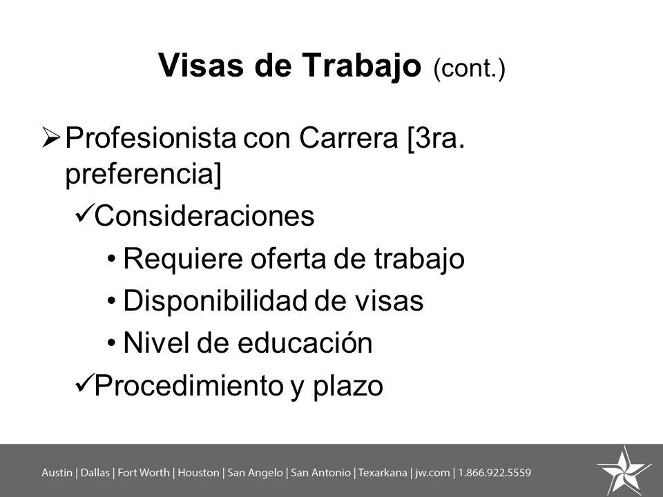 Visas de Trabajo (cont.) Profesionista con Carrera [3ra. preferencia] Consideraciones Requiere oferta de trabajo Disponibilidad de visas Nivel de educ