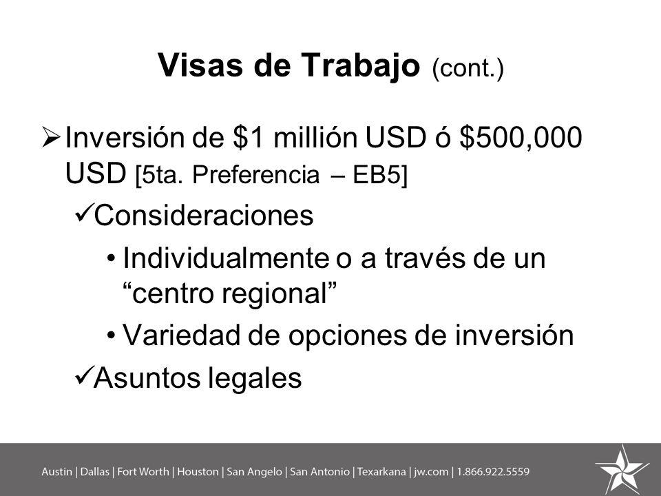 Visas de Trabajo (cont.) Inversión de $1 millión USD ó $500,000 USD [5ta. Preferencia – EB5] Consideraciones Individualmente o a través de un centro r