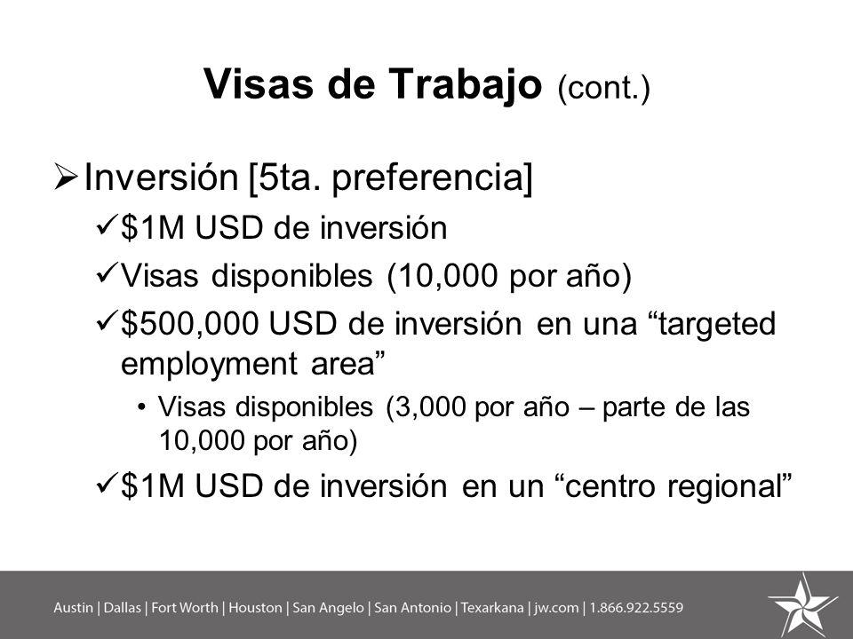 Visas de Trabajo (cont.) Inversión [5ta. preferencia] $1M USD de inversión Visas disponibles (10,000 por año) $500,000 USD de inversión en una targete