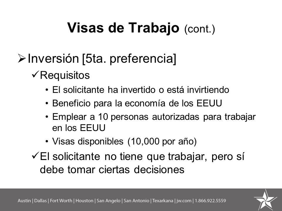 Visas de Trabajo (cont.) Inversión [5ta. preferencia] Requisitos El solicitante ha invertido o está invirtiendo Beneficio para la economía de los EEUU