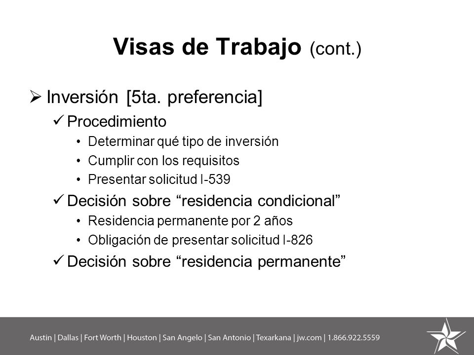 Visas de Trabajo (cont.) Inversión [5ta. preferencia] Procedimiento Determinar qué tipo de inversión Cumplir con los requisitos Presentar solicitud I-