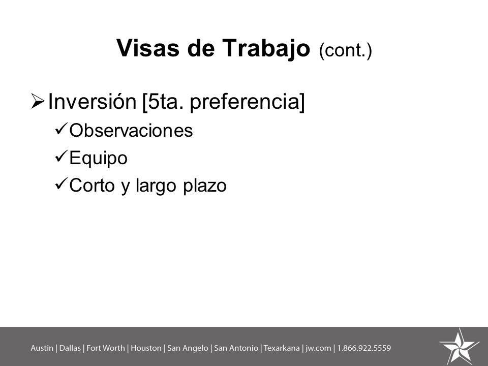 Visas de Trabajo (cont.) Inversión [5ta. preferencia] Observaciones Equipo Corto y largo plazo