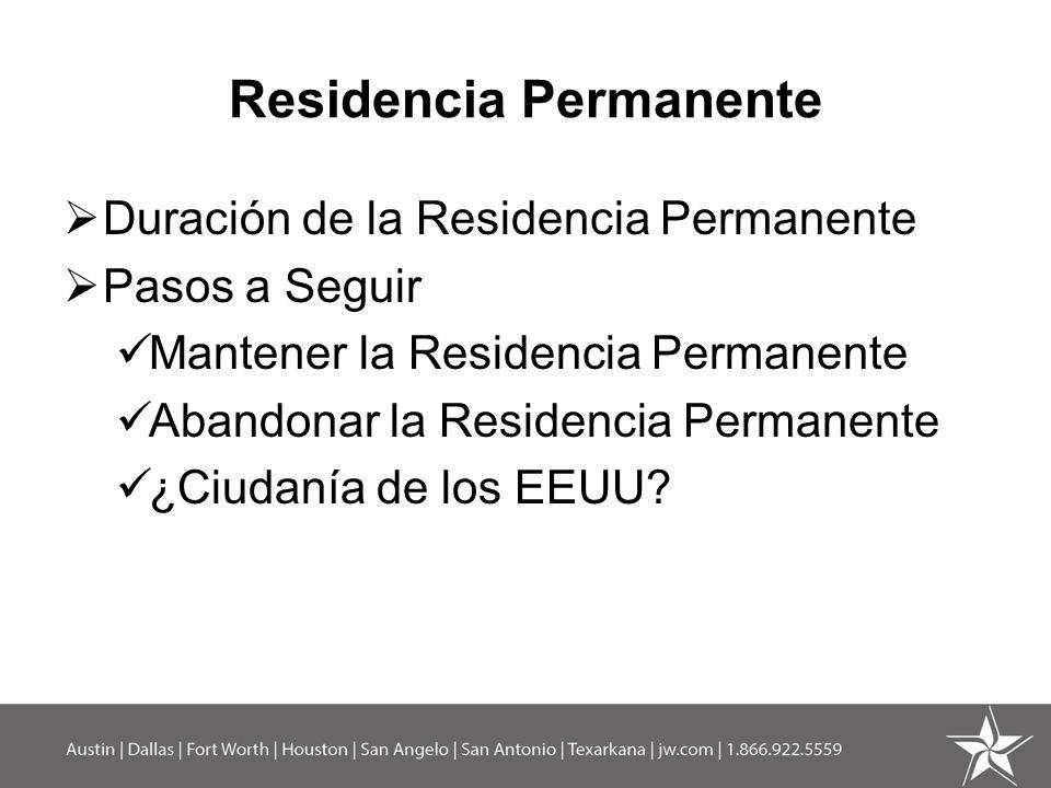 Residencia Permanente Duración de la Residencia Permanente Pasos a Seguir Mantener la Residencia Permanente Abandonar la Residencia Permanente ¿Ciudan