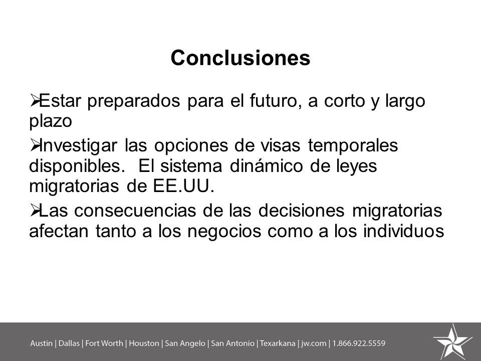 Conclusiones Estar preparados para el futuro, a corto y largo plazo Investigar las opciones de visas temporales disponibles. El sistema dinámico de le