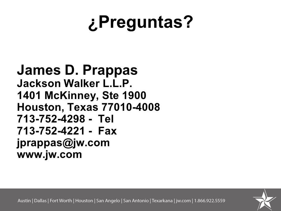 ¿Preguntas? James D. Prappas Jackson Walker L.L.P. 1401 McKinney, Ste 1900 Houston, Texas 77010-4008 713-752-4298 - Tel 713-752-4221 - Fax jprappas@jw