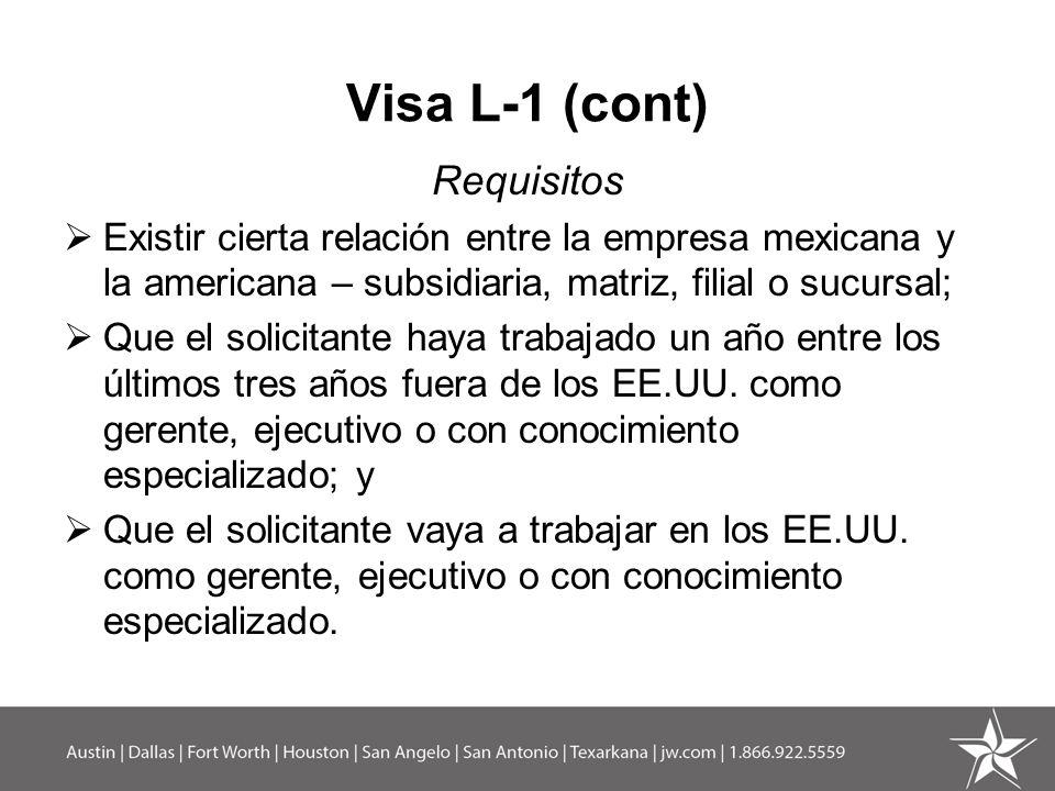 Visa L-1 (cont) Frases Importantes Ejecutivo - tomar decisiones importantes sin mayor supervisión Gerente - puede ser un profesional y/o depende de sus funciones Conocimiento especial - conocimiento avanzado de los productos, tecnología o servicios de la empresa, o conocimiento y experiencia con los productos o servicios en mercados internacionales