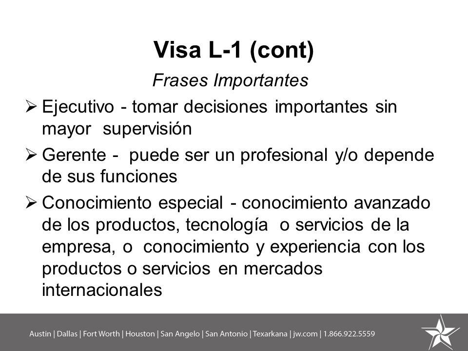 Visa L-1 (cont) Frases Importantes Ejecutivo - tomar decisiones importantes sin mayor supervisión Gerente - puede ser un profesional y/o depende de su