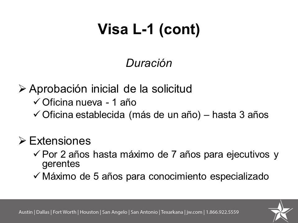 Visa L-1 (cont) Duración Aprobación inicial de la solicitud Oficina nueva - 1 año Oficina establecida (más de un año) – hasta 3 años Extensiones Por 2