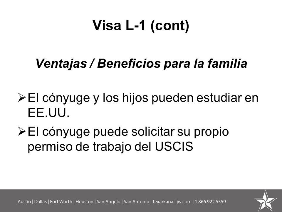 Visa L-1 (cont) Ventajas / Beneficios para la familia El cónyuge y los hijos pueden estudiar en EE.UU. El cónyuge puede solicitar su propio permiso de
