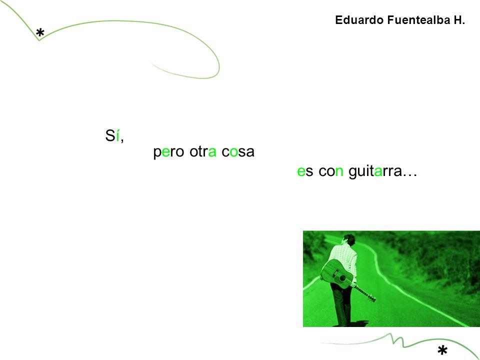 Sí, pero otra cosa es con guitarra… Eduardo Fuentealba H.