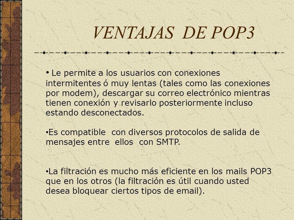 VENTAJAS DE POP3 La ventaja con otros protocolos es que entre servidor- cliente no se tienen que enviar tantas órdenes para la comunicación entre ello