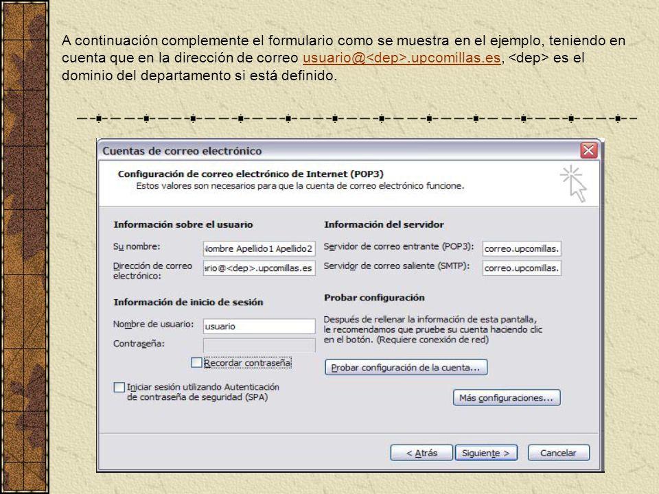 A continuación complemente el formulario como se muestra en el ejemplo, teniendo en cuenta que en la dirección de correo usuario@.upcomillas.es, es el dominio del departamento si está definido.usuario@.upcomillas.es
