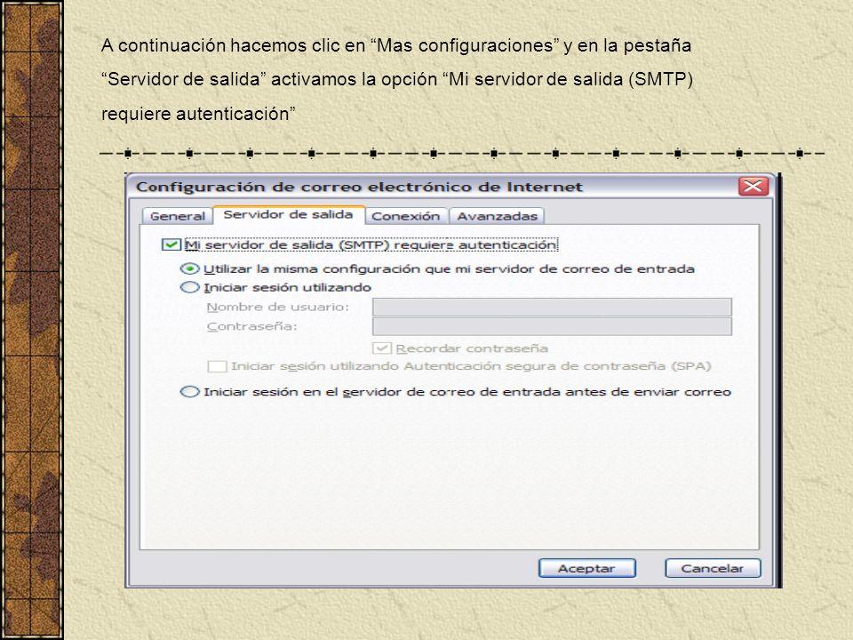 A continuación hacemos clic en Mas configuraciones y en la pestaña Servidor de salida activamos la opción Mi servidor de salida (SMTP) requiere autenticación