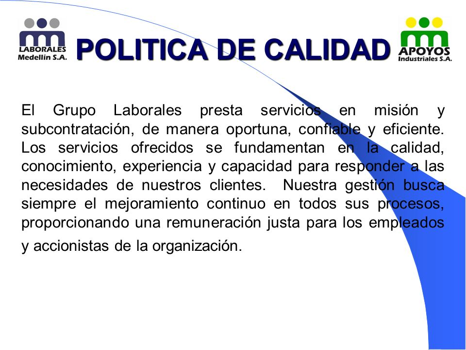 POLITICA DE CALIDAD El Grupo Laborales presta servicios en misión y subcontratación, de manera oportuna, confiable y eficiente.